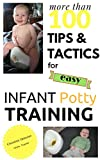 Over 100 Tips and Tactics for Easy INFANT POTTY TRAINING (English Edition)