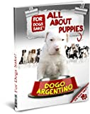 All About Dogo Argentino Puppies (English Edition)