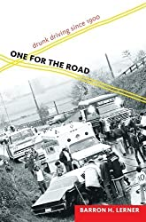 One for the Road: Drunk Driving since 1900 by Barron H. Lerner (2012-09-14)