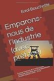 Emparons-nous de l'industrie (avec préface): Essai sur l'industrie de Errol Bouchette, sociologue, journaliste, avocat et bibliothécaire canadien (Québéc)  (1862 – 1912)