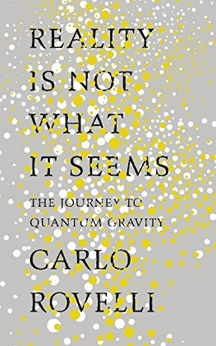 Reality Is Not What It Seems: The Journey to Quantum Gravity por Carlo Rovelli