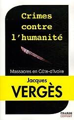 Crimes contre l'humanité - Massacres en Côte-d'Ivoire de Jacques Vergès
