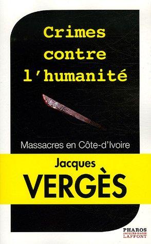 Crimes contre l'humanité : Massacres en Côte-d'Ivoire par Jacques Vergès