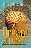 Dream Mechanics:  A Practical Guide to Creating Your Reality