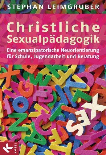 Christliche Sexualpädagogik: Eine emanzipatorische Neuorientierung  - Für Schule, Jugendarbeit und Beratung