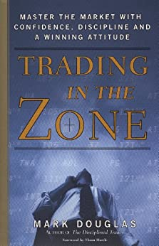 Trading in the Zone: Master the Market with Confidence, Discipline, and a Winning Attitude di [Douglas, Mark]