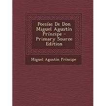 Poesias de Don Miguel Agustin Principe - Primary Source Edition