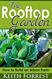 The Rooftop Garden: How to Build an Urban Farm