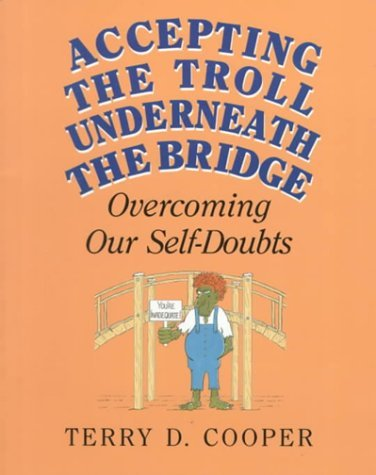 Accepting the Troll Underneath the Bridge: Overcoming Our Self-Doubts by Terry D. Cooper (1996-11-02)