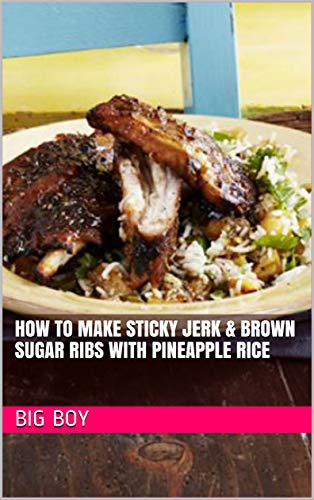 How To Make Sticky Jerk & Brown Sugar Ribs with Pineapple Rice (English Edition)
