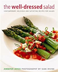 The Well-dressed Salad: Contemporary, Delicious and Satisfying Recipes for Salads