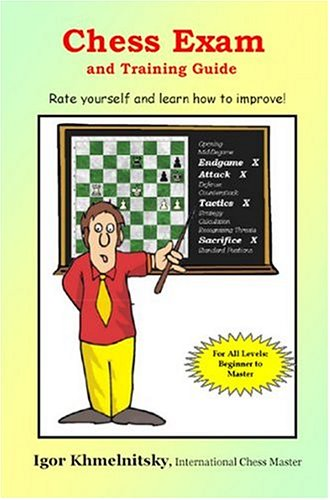 Chess Exam and Training Guide: Rate Yourself and Learn How to Improve! (Chess Exams)