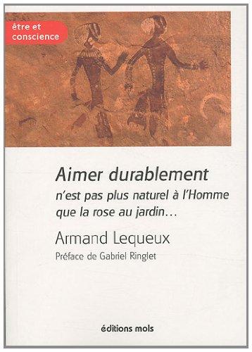 Aimer durablement n'est pas plus naturel à l'Homme que la rose au jardin... par Armand Lequeux