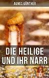 Die Heilige und ihr Narr: Märchenhafte Liebesgeschichte - Einer der erfolgreichsten Romane des 20. Jahrhunderts