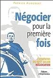 Négocier pour la première fois - L'essentiel du best-seller Négociator