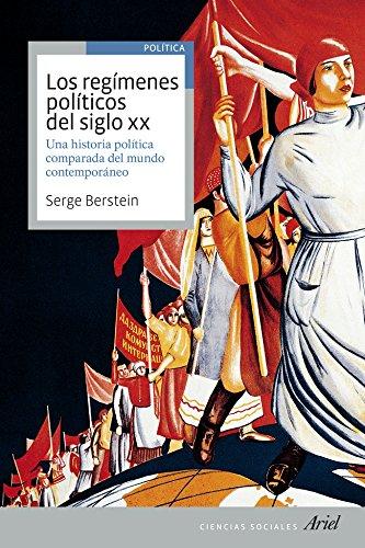 Los regímenes políticos del siglo XX: Una historia política comparada del mundo contemporáneo (Ariel Ciencias Sociales)