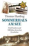 Sommerhaus am See: Fünf Familien und 100 Jahre deutscher Geschichte - Thomas Harding, Daniel Bussenius
