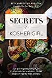Secrets of a Kosher Girl: A 21-day Nourishing Plan to Lose Weight and Feel Great Even If You're Not Jewish