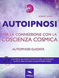 Autoipnosi per la connessione con la Coscienza Cosmica: Autoipnosi guidata