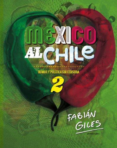México al chile. Humor y política sin censura 2 por Fabian Giles