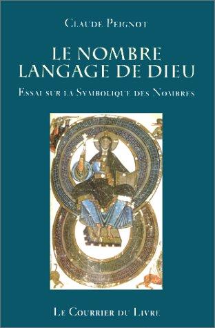 LE NOMBRE LANGAGE DE DIEU. Essai sur la Symbolique des nombres, 2ème édition par Claude Peignot
