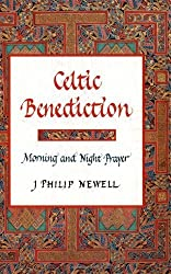 Celtic Benediction: Prayers for Morning and Evening by Newell, J. Philip (2000) Hardcover