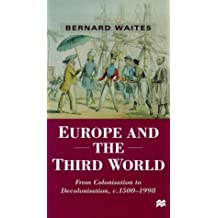 Europe and the Third World: From Colonisation to Decolonisation c. 1500 - 1998: From Colonization to Decolonization (Themes in Comparative History)