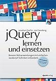 jQuery lernen und einsetzen: Bessere Webanwendungen mit einfachen JavaScript-Techniken entwickeln