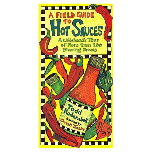 A Field Guide to Hot Sauces: A Chilihead's Tour of More Than 100 Blazing Brews by Todd Kaderabek (1-Sep-1996) Paperback