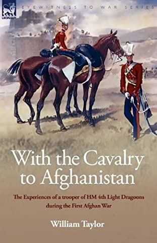 With the Cavalry to Afghanistan: The Experiences of a Trooper of H. M. 4th Light Dragoons During the First Afghan War by William Taylor (2008-12-19)