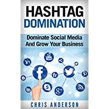 Hashtag Domination: Dominate Social Media And Grow Your Business Through The Power Of Hashtags (English Edition)