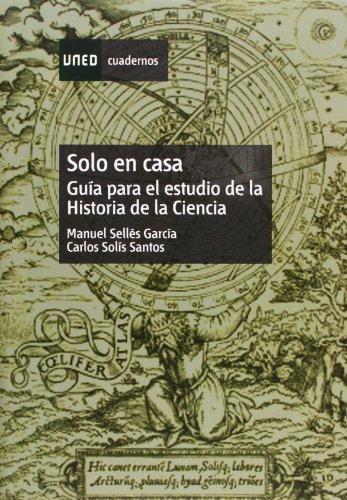 Solo En Casa. Guía Para el Estudio de La Historia de La Ciencia (CUADERNOS UNED)