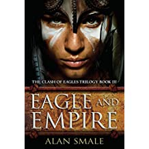 Eagle and Empire: The Clash of Eagles Trilogy Book III