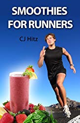 Smoothies for Runners:  32 Proven Smoothie Recipes to Take Your Running Performance to the Next Level, Decrease Your Recovery Time and Allow You to Run ... (Eat to Run Book 1) (English Edition)