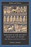 Warfare in the Ancient Near East to 1600 Bc: Holy Warriors at the Dawn of History (WARFARE AND HISTORY) - William J. Hamblin