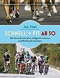 Schnell und fit ab 50: Wie Sie noch viele Jahre erfolgreich trainieren und Wettkämpfe bestreiten
