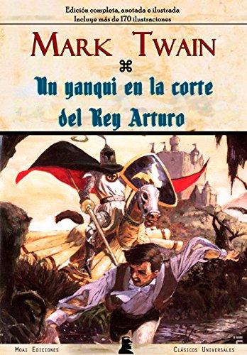 Un Yanqui en la corte del Rey Arturo: Edición Completa, Anotada e Ilustrada. (Incluye más de 170 ilustraciones) (Spanish Edition)