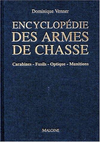 Encyclopédie des armes de chasse : Carabines, fusils, optiques, munitions par Dominique Venner