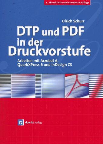 DTP und PDF in der Druckvorstufe - Arbeiten mit Acrobat 6, QuarkXPress 6 und InDesign CS