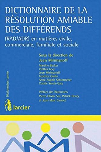 Dictionnaire de la résolution amiable des différends: (RAD/ADR) en matières civile, commerciale, familiale et sociale