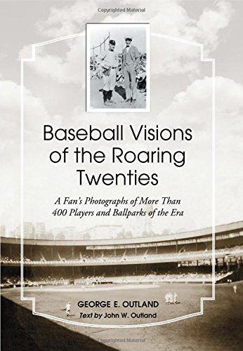 the Roaring Twenties: A Fan's Photographs of More Than 400 Players and Ballparks of the Era (Roaring Twenties Thema)