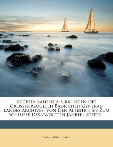 Regesta Badensia, Urkunden des grossherzoglich badischen General-Landes-Archives, von den ältesten bis zum Schlusse des zwölften Jahrhunderts