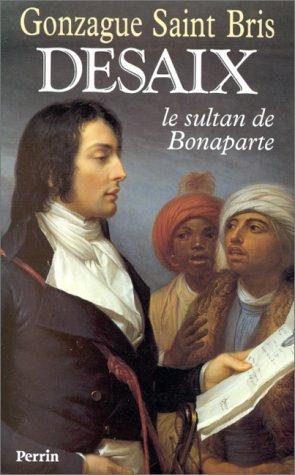 Desaix : Le sultan de Bonaparte par Gonzague Saint Bris