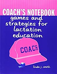 Coach's Notebook: Games And Strategies For Lactation Education by Linda J. Smith (2001-06-15)