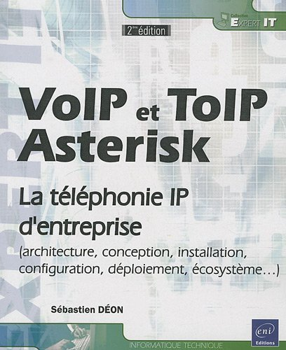 VoIP et ToIP - Asterisk - la tlphonie sur IP [2ime dition] de Sbastien DON (2010) Broch