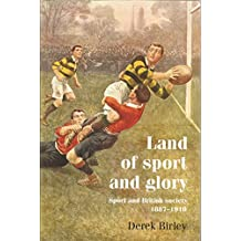 Land of Sport and Glory: Sport and British Society, 1887-1910 (International Studies in the History of Sport)
