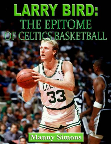 Larry Bird-The Epitome of Celtics Basketball (English Edition) por Manny Simons