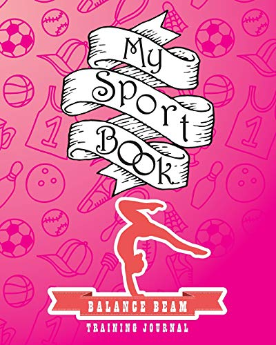 My sport book - Balance beam training journal: 200 pages with 8