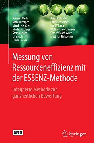 Messung von Ressourceneffizienz mit der ESSENZ-Methode: Integrierte Methode zur ganzheitlichen Bewertung -