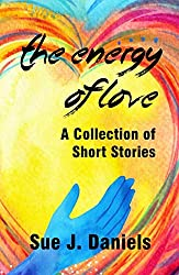 The Energy of Love: A Collection of Short Stories about Energy Connections (Stoneface Collections)